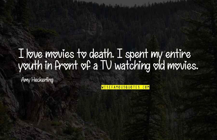 I Love You Too Death Quotes By Amy Heckerling: I love movies to death. I spent my