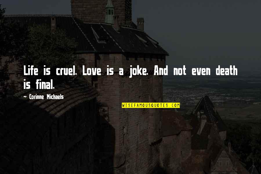 I Love You Too Death Quotes By Corinne Michaels: Life is cruel. Love is a joke. And