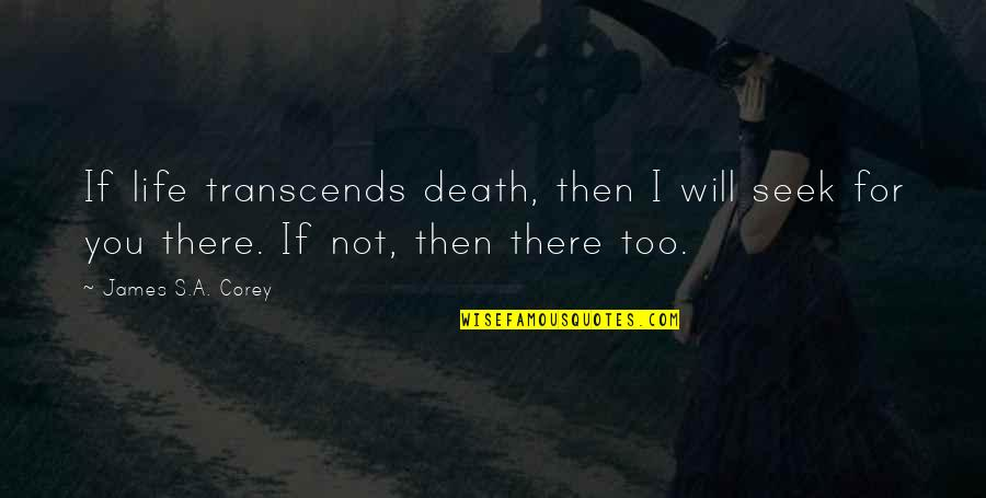 I Love You Too Death Quotes By James S.A. Corey: If life transcends death, then I will seek