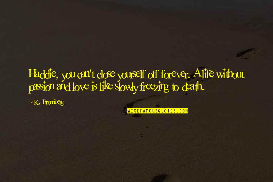 I Love You Too Death Quotes By K. Bromberg: Haddie, you can't close yourself off forever. A