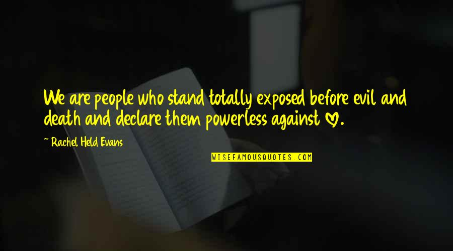 I Love You Too Death Quotes By Rachel Held Evans: We are people who stand totally exposed before