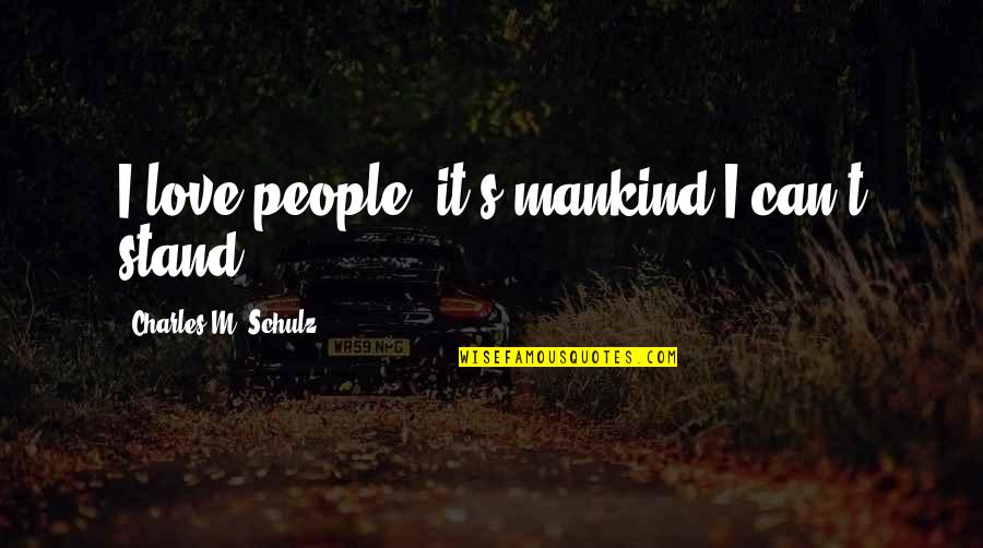 I Love You Too Funny Quotes By Charles M. Schulz: I love people; it's mankind I can't stand.