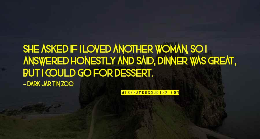 I Love You Too Funny Quotes By Dark Jar Tin Zoo: She asked if I loved another woman, so