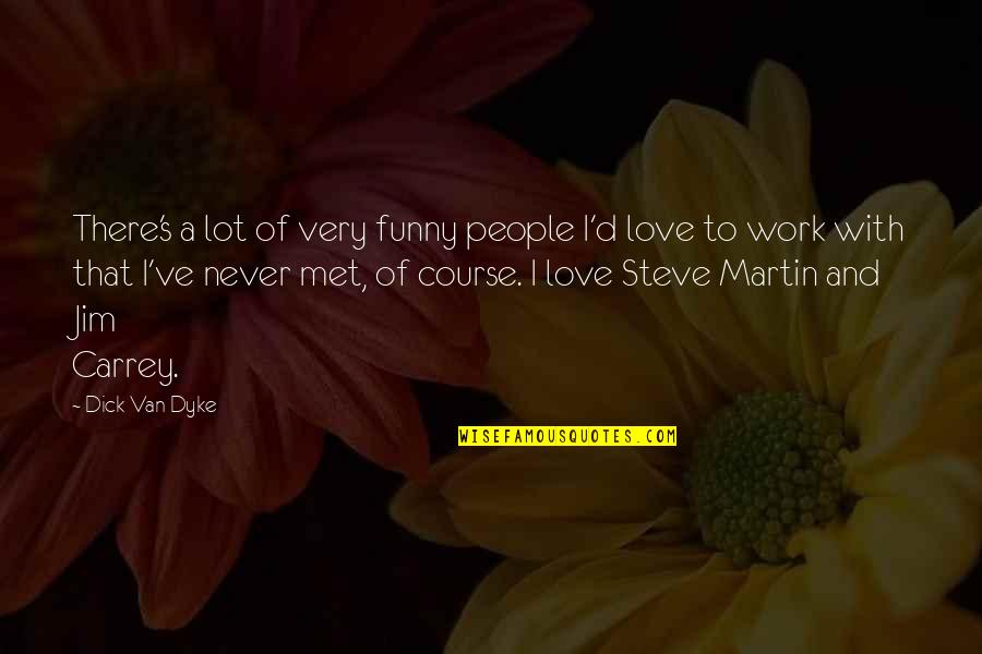I Love You Too Funny Quotes By Dick Van Dyke: There's a lot of very funny people I'd