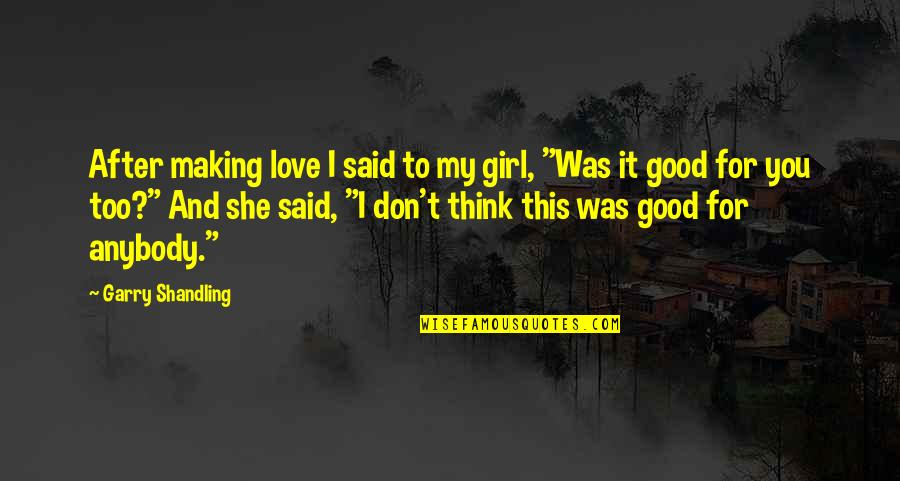I Love You Too Funny Quotes By Garry Shandling: After making love I said to my girl,