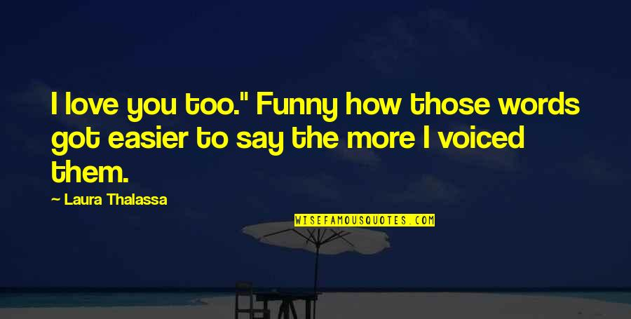 """I Love You Too Funny Quotes By Laura Thalassa: I love you too."""" Funny how those words"""