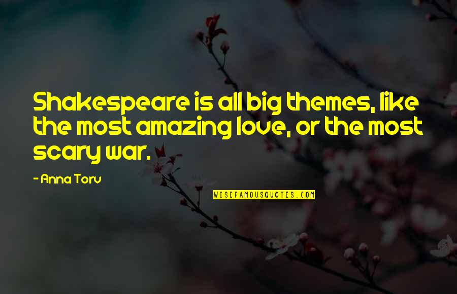 I Love You You're Amazing Quotes By Anna Torv: Shakespeare is all big themes, like the most