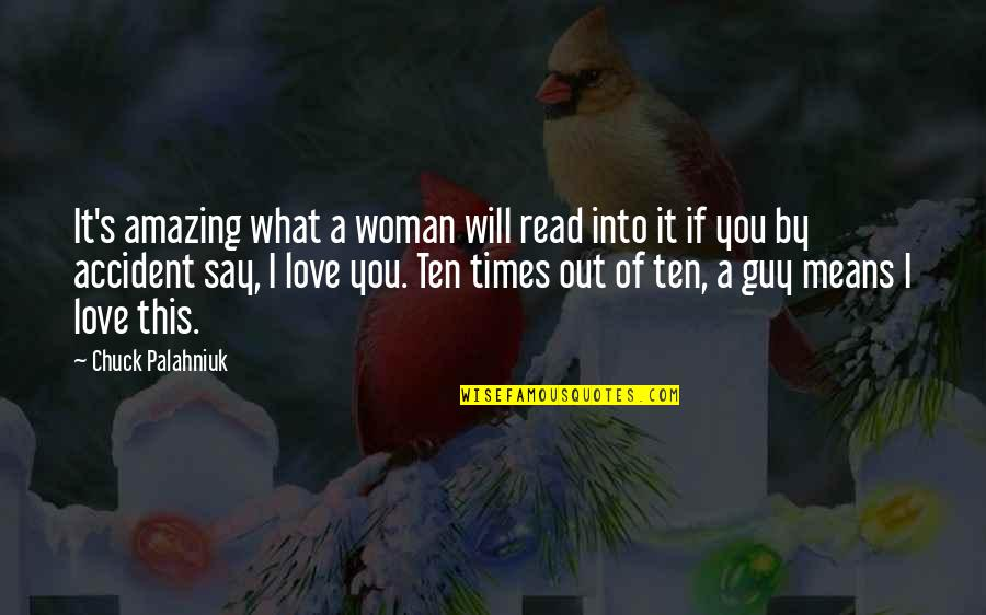I Love You You're Amazing Quotes By Chuck Palahniuk: It's amazing what a woman will read into