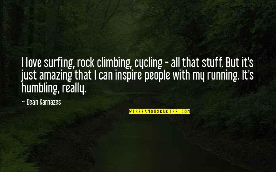 I Love You You're Amazing Quotes By Dean Karnazes: I love surfing, rock climbing, cycling - all