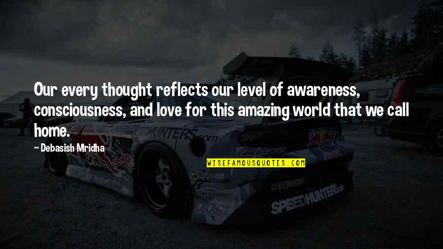 I Love You You're Amazing Quotes By Debasish Mridha: Our every thought reflects our level of awareness,