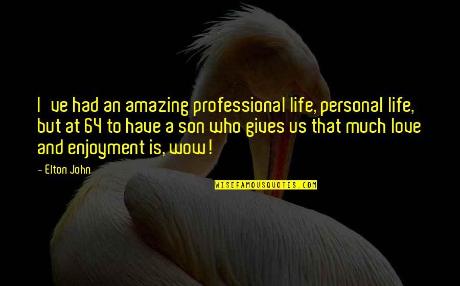 I Love You You're Amazing Quotes By Elton John: I've had an amazing professional life, personal life,