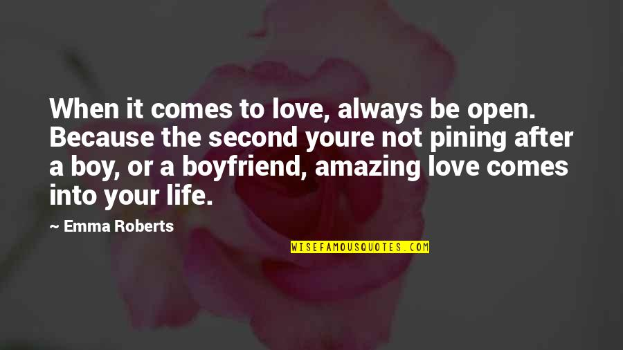 I Love You You're Amazing Quotes By Emma Roberts: When it comes to love, always be open.