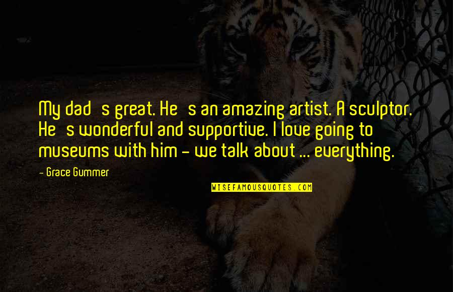I Love You You're Amazing Quotes By Grace Gummer: My dad's great. He's an amazing artist. A
