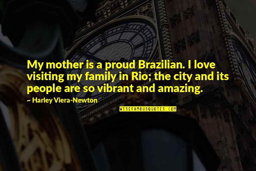 I Love You You're Amazing Quotes By Harley Viera-Newton: My mother is a proud Brazilian. I love