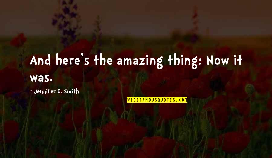 I Love You You're Amazing Quotes By Jennifer E. Smith: And here's the amazing thing: Now it was.