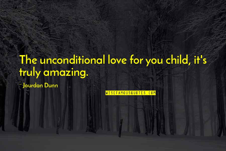 I Love You You're Amazing Quotes By Jourdan Dunn: The unconditional love for you child, it's truly