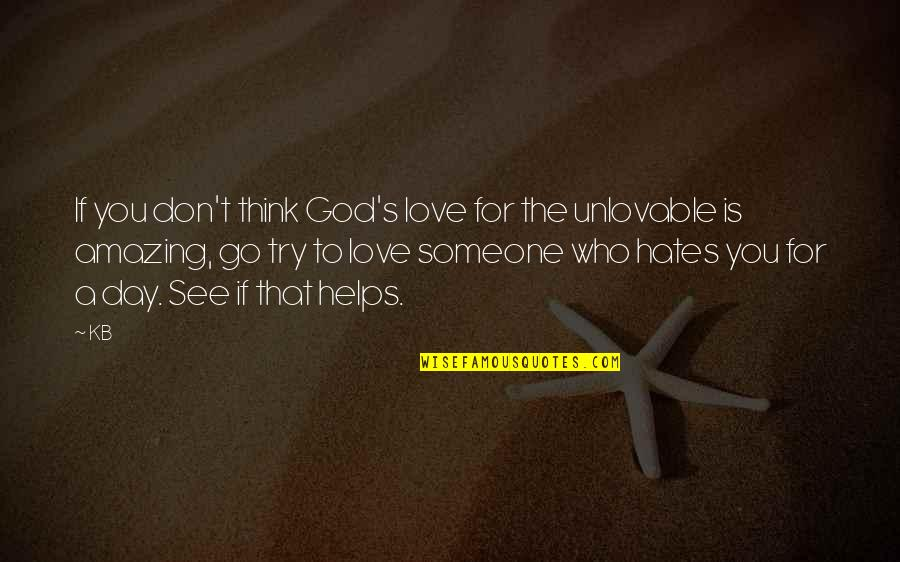 I Love You You're Amazing Quotes By KB: If you don't think God's love for the