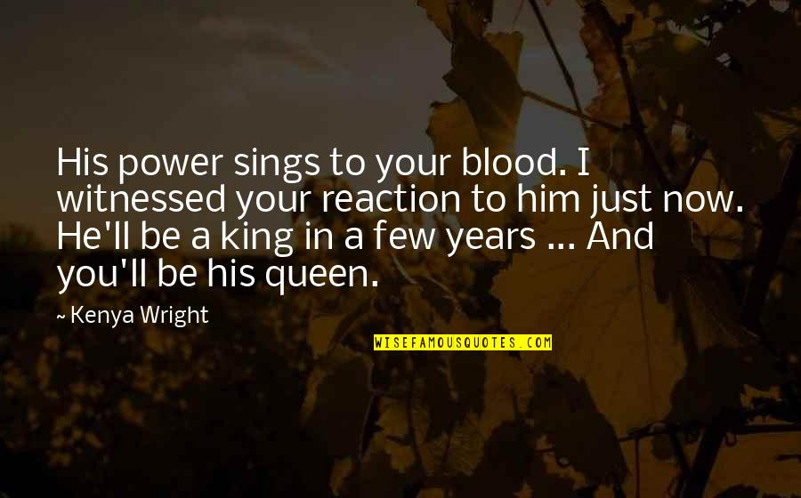 I Love You You're Amazing Quotes By Kenya Wright: His power sings to your blood. I witnessed