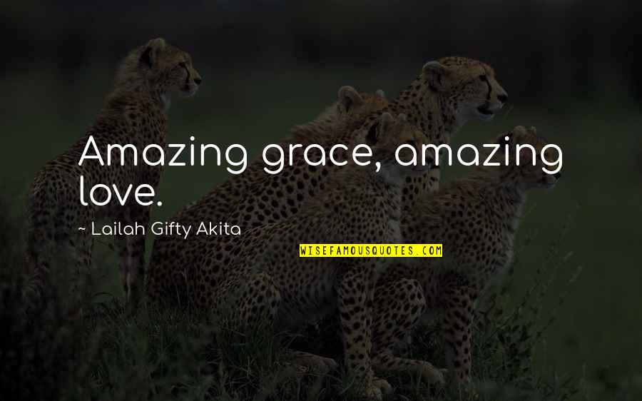 I Love You You're Amazing Quotes By Lailah Gifty Akita: Amazing grace, amazing love.