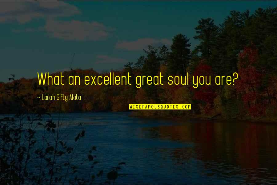 I Love You You're Amazing Quotes By Lailah Gifty Akita: What an excellent great soul you are?