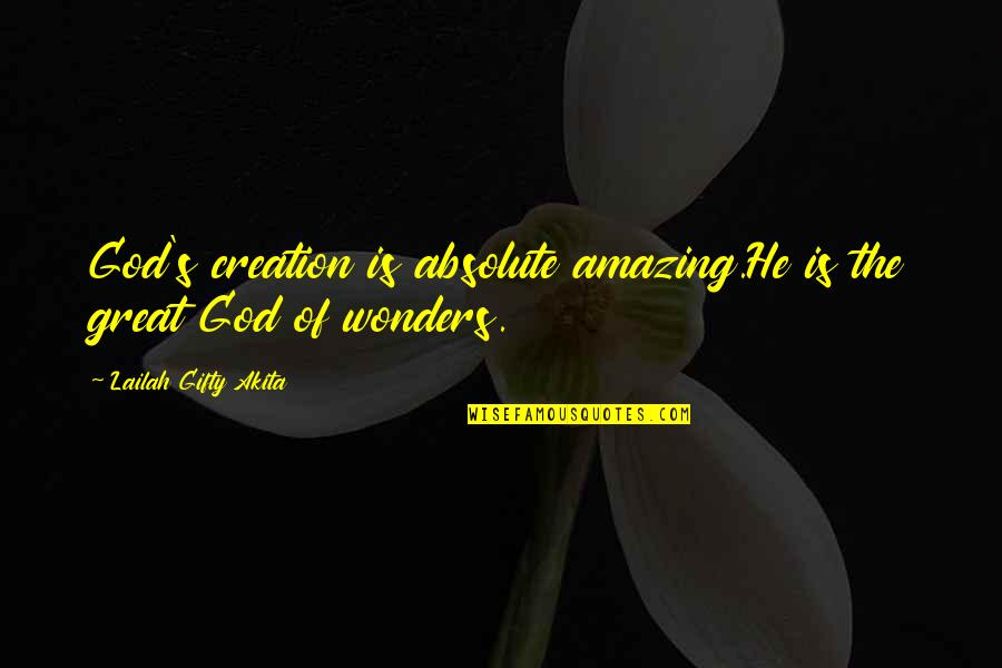 I Love You You're Amazing Quotes By Lailah Gifty Akita: God's creation is absolute amazing.He is the great