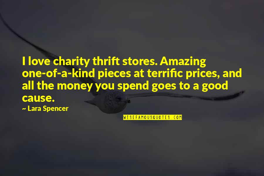 I Love You You're Amazing Quotes By Lara Spencer: I love charity thrift stores. Amazing one-of-a-kind pieces