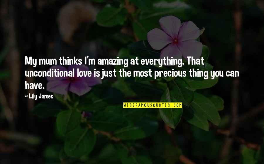 I Love You You're Amazing Quotes By Lily James: My mum thinks I'm amazing at everything. That