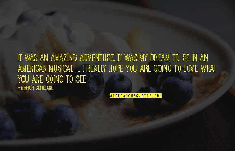 I Love You You're Amazing Quotes By Marion Cotillard: It was an amazing adventure, it was my