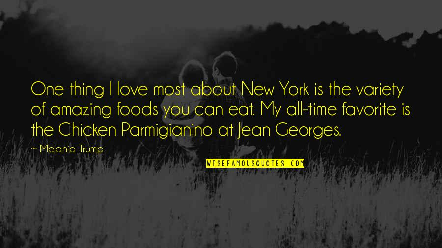 I Love You You're Amazing Quotes By Melania Trump: One thing I love most about New York