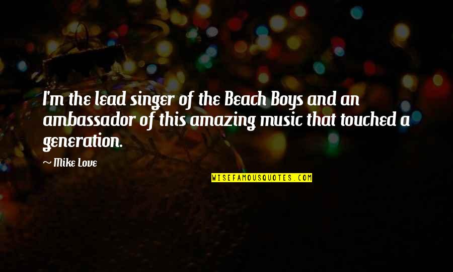 I Love You You're Amazing Quotes By Mike Love: I'm the lead singer of the Beach Boys