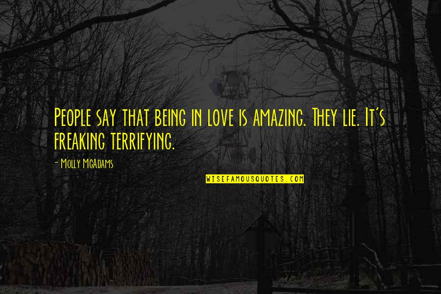 I Love You You're Amazing Quotes By Molly McAdams: People say that being in love is amazing.