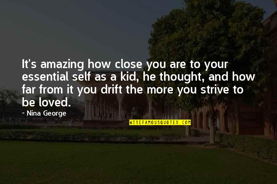 I Love You You're Amazing Quotes By Nina George: It's amazing how close you are to your