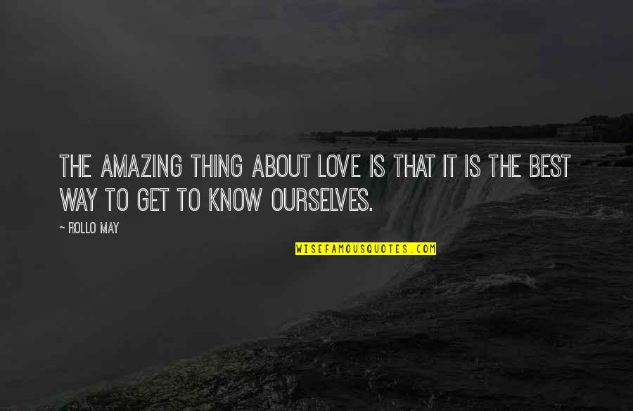 I Love You You're Amazing Quotes By Rollo May: The amazing thing about love is that it