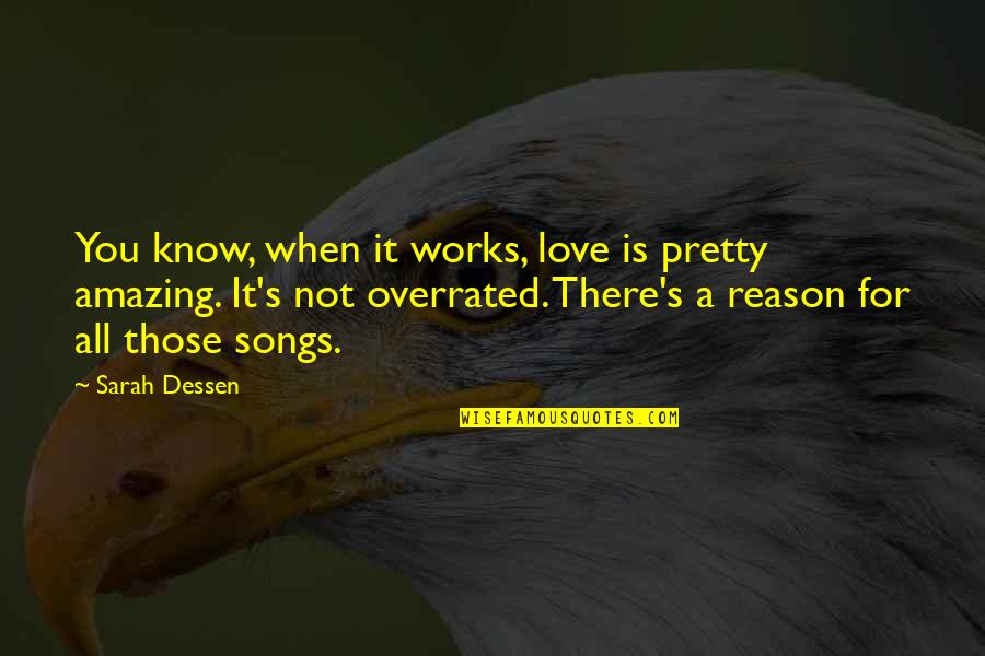 I Love You You're Amazing Quotes By Sarah Dessen: You know, when it works, love is pretty