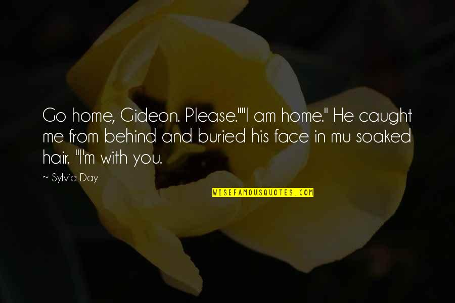 """I Love You You're Amazing Quotes By Sylvia Day: Go home, Gideon. Please.""""""""I am home."""" He caught"""