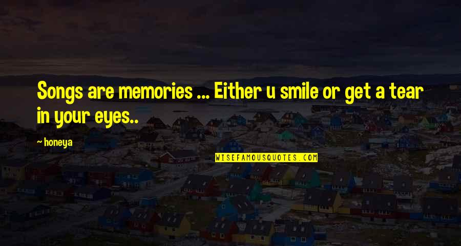 I Love Your Eyes I Love Your Smile Quotes By Honeya: Songs are memories ... Either u smile or