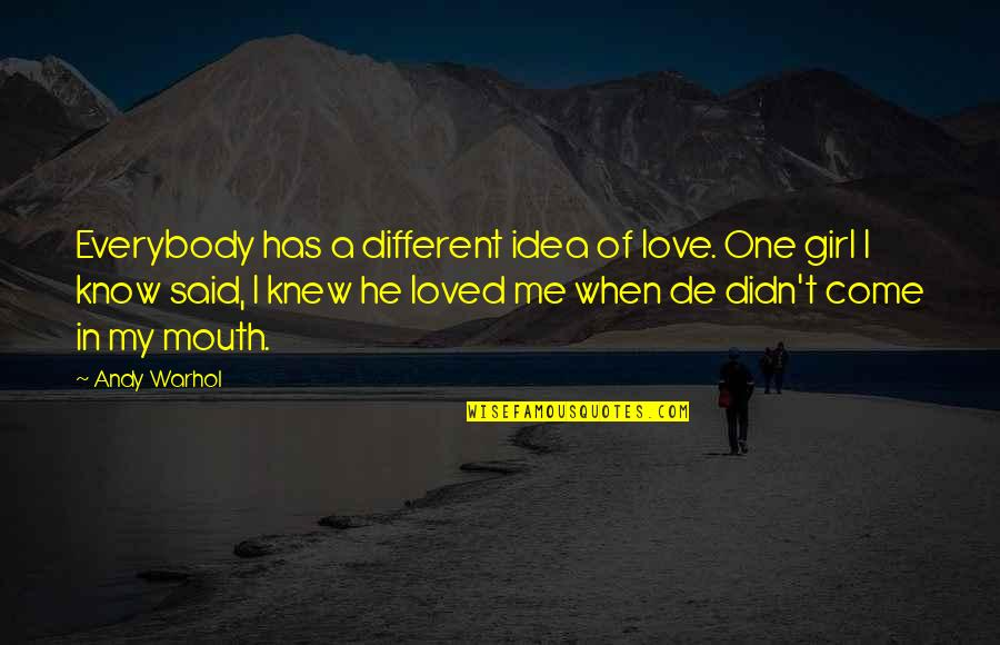 I Loved You But You Didn't Love Me Quotes By Andy Warhol: Everybody has a different idea of love. One
