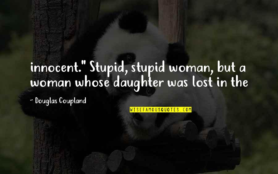 "I Loved You But You Didn't Love Me Quotes By Douglas Coupland: innocent."" Stupid, stupid woman, but a woman whose"