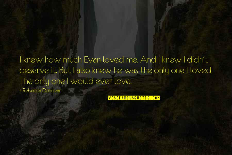 I Loved You But You Didn't Love Me Quotes By Rebecca Donovan: I knew how much Evan loved me. And