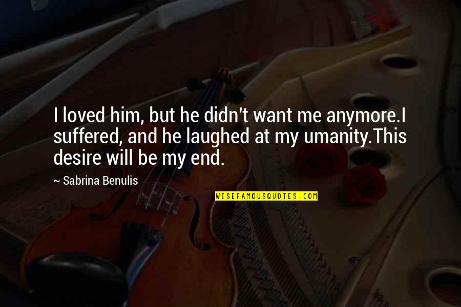 I Loved You But You Didn't Love Me Quotes By Sabrina Benulis: I loved him, but he didn't want me