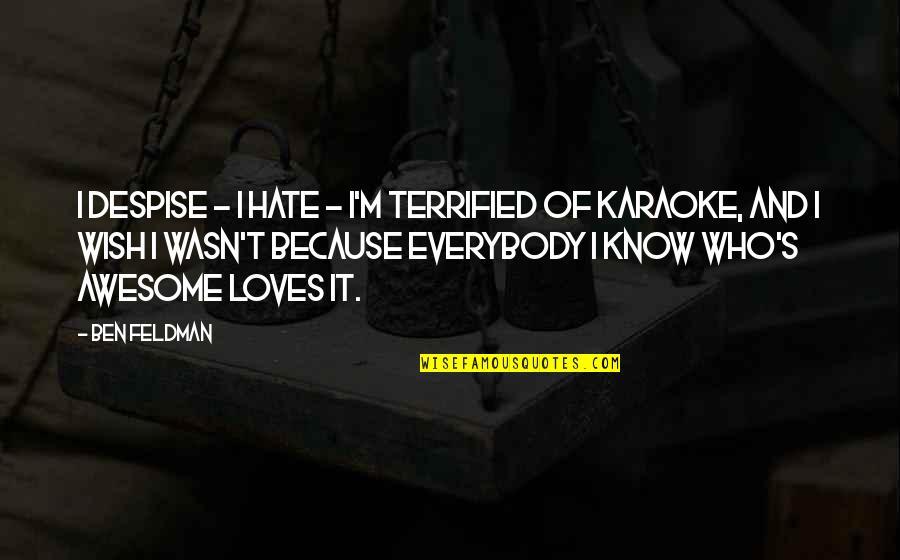 I M Awesome Quotes By Ben Feldman: I despise - I hate - I'm terrified