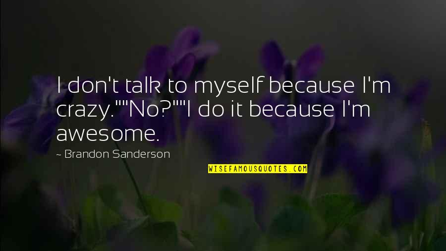 """I M Awesome Quotes By Brandon Sanderson: I don't talk to myself because I'm crazy.""""""""No?""""""""I"""