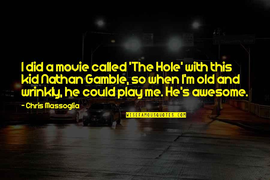 I M Awesome Quotes By Chris Massoglia: I did a movie called 'The Hole' with