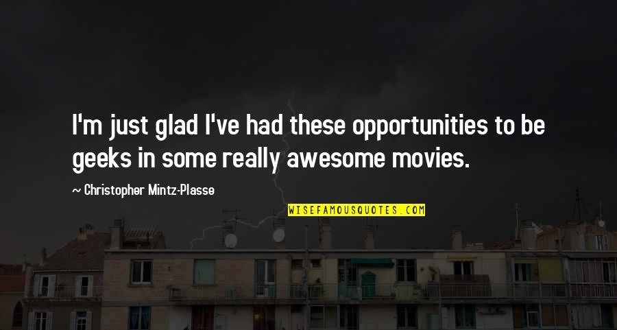 I M Awesome Quotes By Christopher Mintz-Plasse: I'm just glad I've had these opportunities to