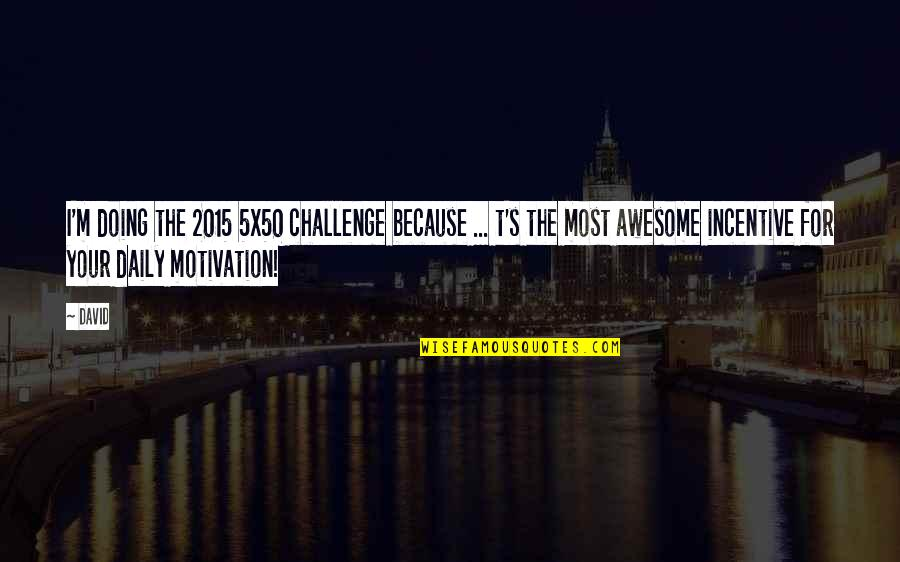 I M Awesome Quotes By David: I'm doing the 2015 5x50 challenge because ...
