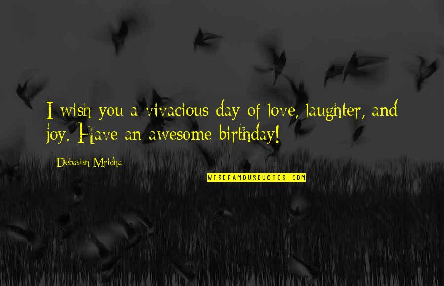 I M Awesome Quotes By Debasish Mridha: I wish you a vivacious day of love,