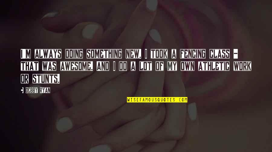 I M Awesome Quotes By Debby Ryan: I'm always doing something new. I took a