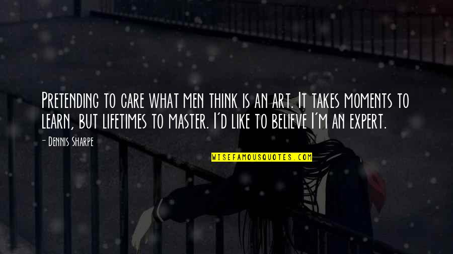 I M Awesome Quotes By Dennis Sharpe: Pretending to care what men think is an