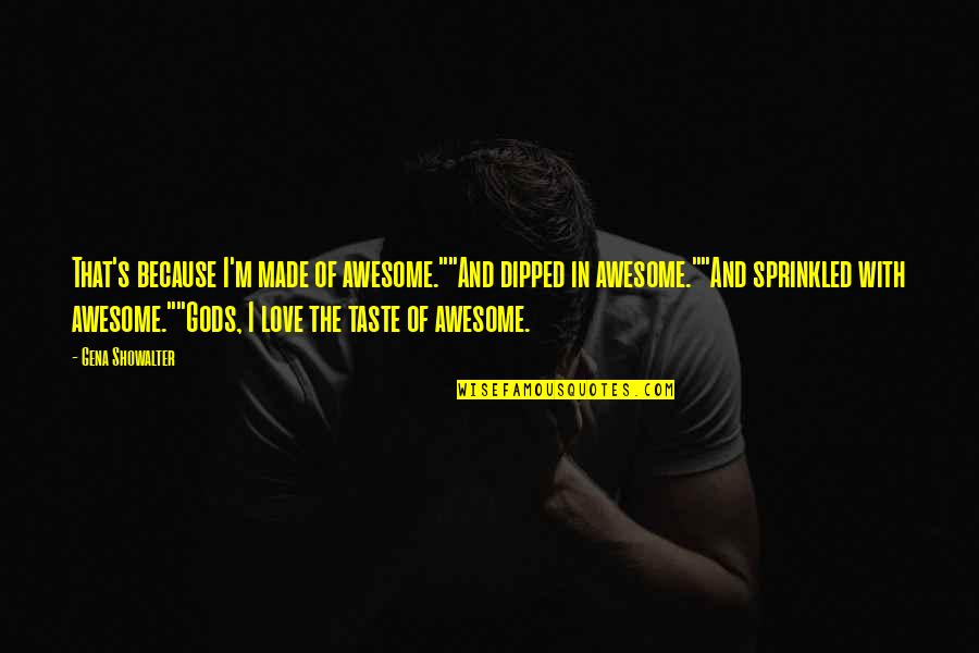 """I M Awesome Quotes By Gena Showalter: That's because I'm made of awesome.""""""""And dipped in"""