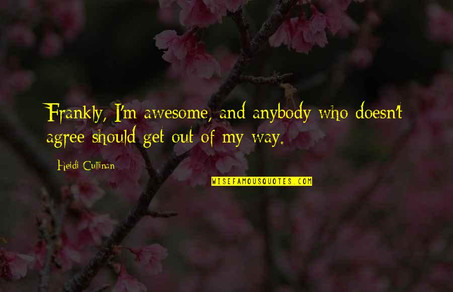I M Awesome Quotes By Heidi Cullinan: Frankly, I'm awesome, and anybody who doesn't agree